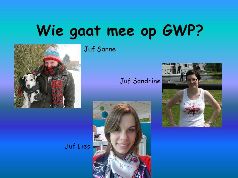 Wie gaat mee op GWP? Juf Sanne Juf Lies Juf Sandrine