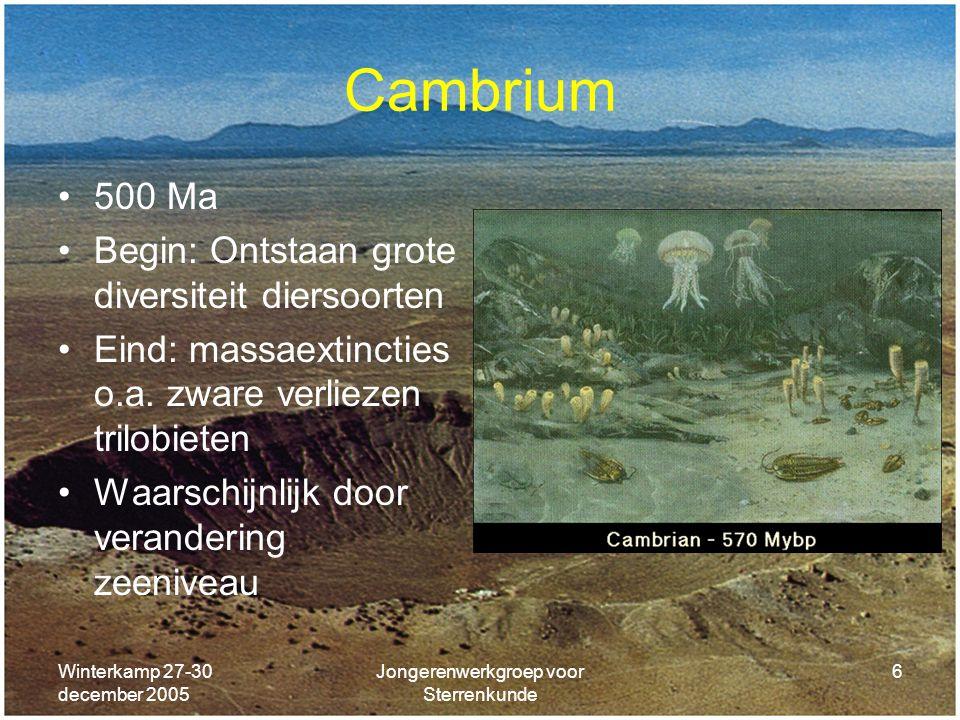 Winterkamp 27-30 december 2005 Jongerenwerkgroep voor Sterrenkunde 6 Cambrium 500 Ma Begin: Ontstaan grote diversiteit diersoorten Eind: massaextincti