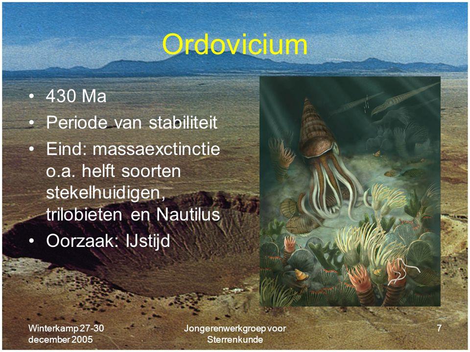 Winterkamp 27-30 december 2005 Jongerenwerkgroep voor Sterrenkunde 7 Ordovicium 430 Ma Periode van stabiliteit Eind: massaexctinctie o.a. helft soorte