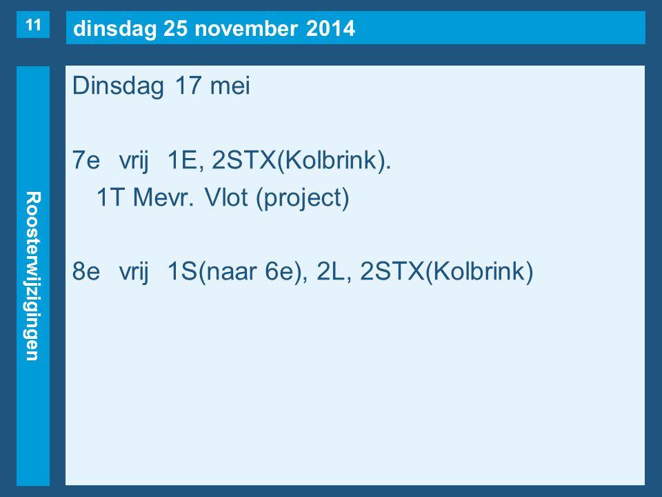 dinsdag 25 november 2014 Roosterwijzigingen Dinsdag 17 mei 7evrij1E, 2STX(Kolbrink).
