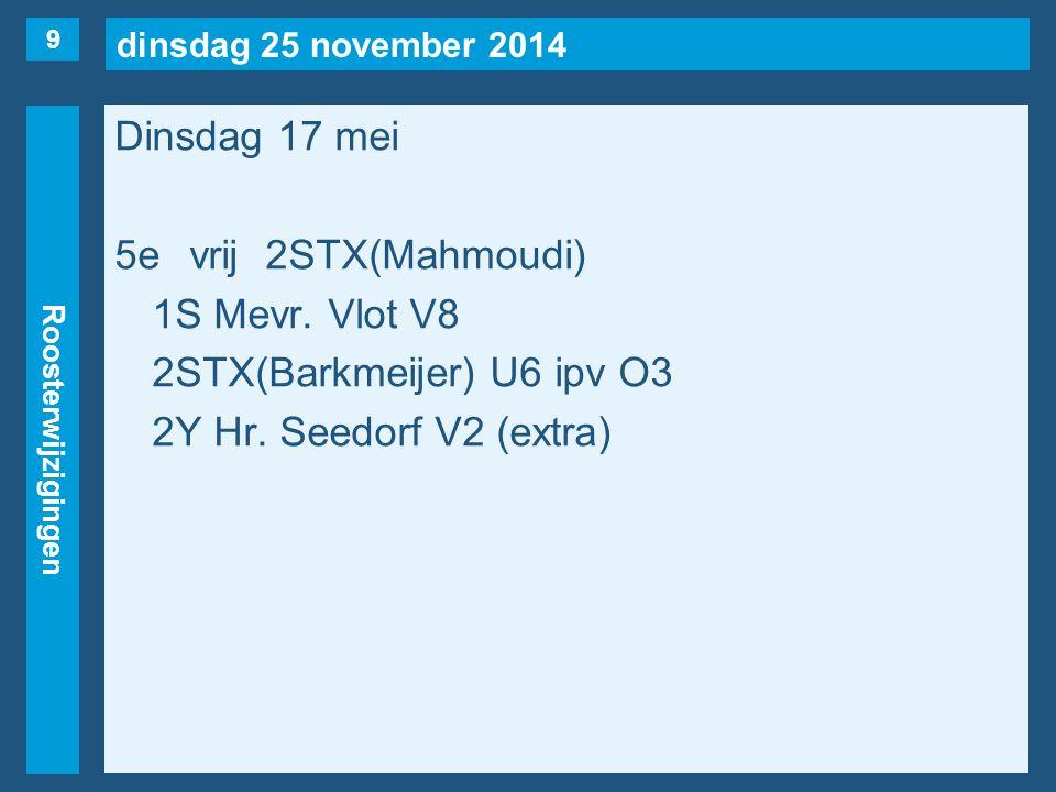 dinsdag 25 november 2014 Roosterwijzigingen Dinsdag 17 mei 5evrij2STX(Mahmoudi) 1S Mevr.