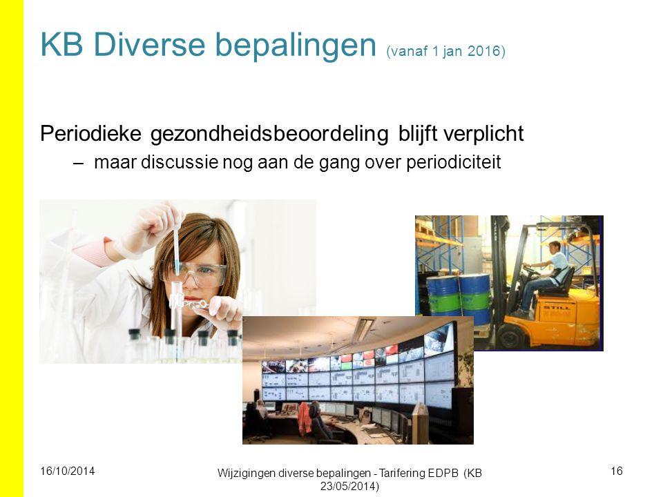 KB Diverse bepalingen (vanaf 1 jan 2016) Periodieke gezondheidsbeoordeling blijft verplicht –maar discussie nog aan de gang over periodiciteit 16/10/2