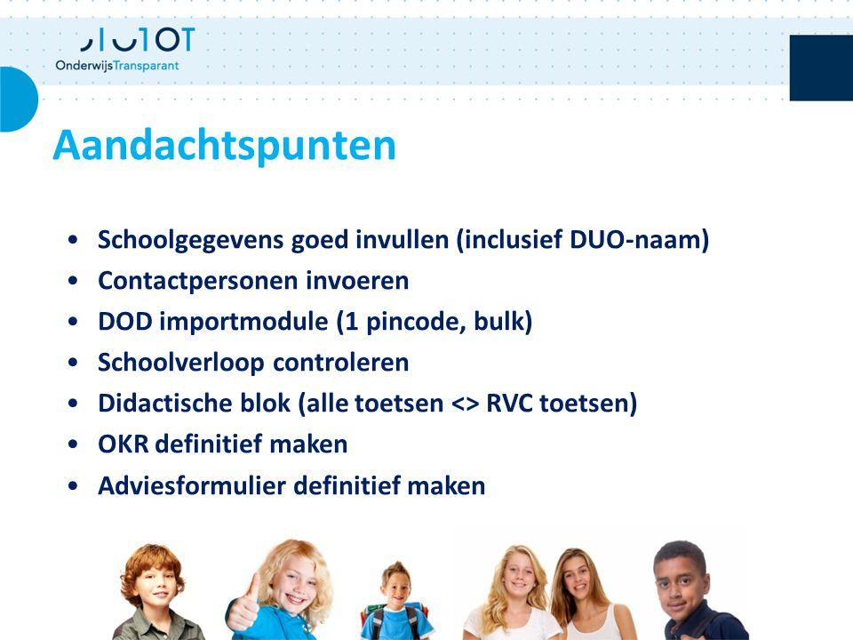 Aandachtspunten Schoolgegevens goed invullen (inclusief DUO-naam) Contactpersonen invoeren DOD importmodule (1 pincode, bulk) Schoolverloop controlere