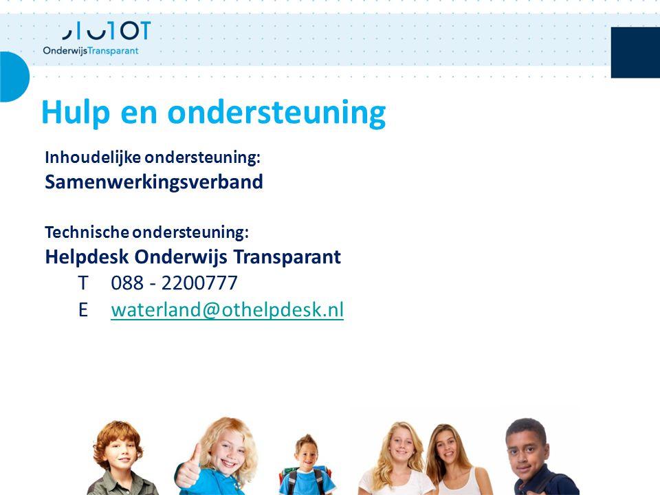 Hulp en ondersteuning Inhoudelijke ondersteuning: Samenwerkingsverband Technische ondersteuning: Helpdesk Onderwijs Transparant T 088 - 2200777 E wate