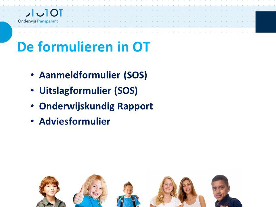 Aanmeldformulier (SOS) Uitslagformulier (SOS) Onderwijskundig Rapport Adviesformulier De formulieren in OT