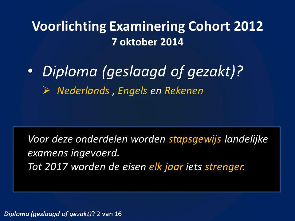 Voorlichting Examinering Cohort 2012 7 oktober 2014 Diploma (geslaagd of gezakt)?  Nederlands, Engels en Rekenen Voor deze onderdelen worden stapsgew