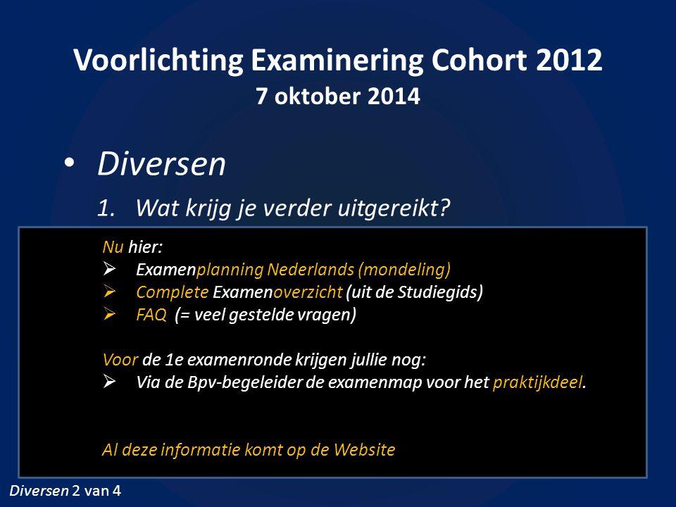 Voorlichting Examinering Cohort 2012 7 oktober 2014 Diversen 1.Wat krijg je verder uitgereikt? Nu hier:  Examenplanning Nederlands (mondeling)  Comp