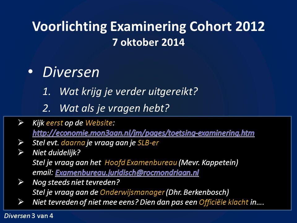 Voorlichting Examinering Cohort 2012 7 oktober 2014 Diversen 1.Wat krijg je verder uitgereikt? 2.Wat als je vragen hebt? Diversen 3 van 4