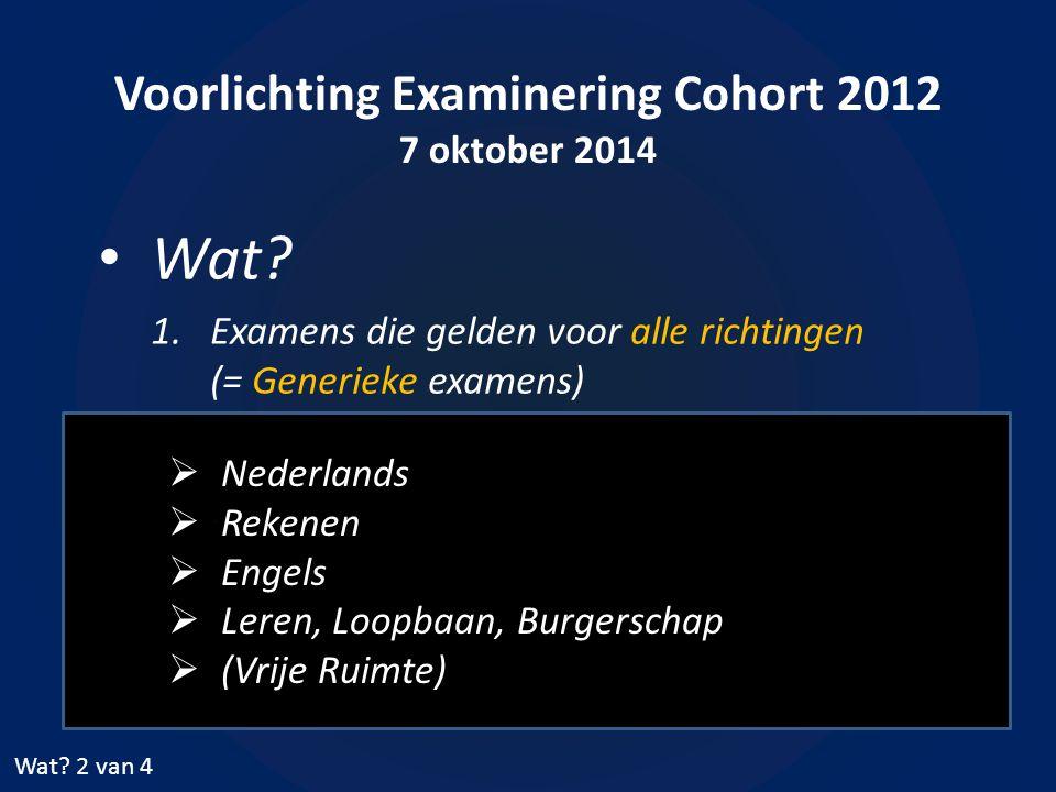 Voorlichting Examinering Cohort 2012 7 oktober 2014 Wat? 1.Examens die gelden voor alle richtingen (= Generieke examens) Wat? 2 van 4  Nederlands  R