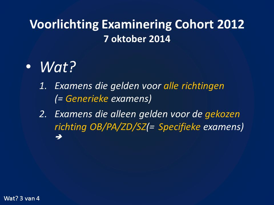 Voorlichting Examinering Cohort 2012 7 oktober 2014 Wat? 1.Examens die gelden voor alle richtingen (= Generieke examens) 2.Examens die alleen gelden v