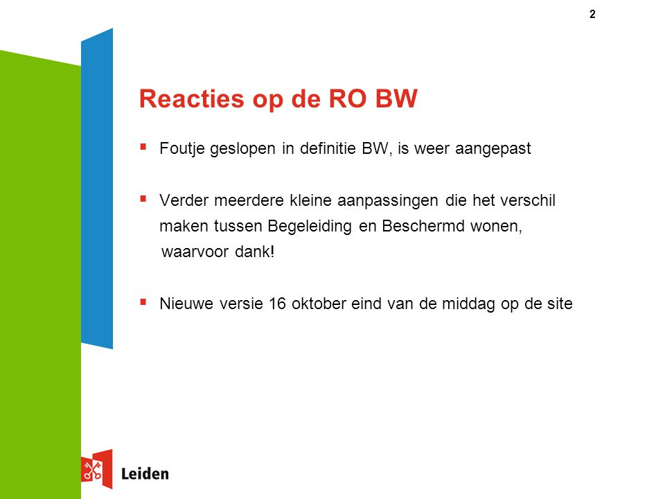 Reacties op de RO BW  Foutje geslopen in definitie BW, is weer aangepast  Verder meerdere kleine aanpassingen die het verschil maken tussen Begeleiding en Beschermd wonen, waarvoor dank.