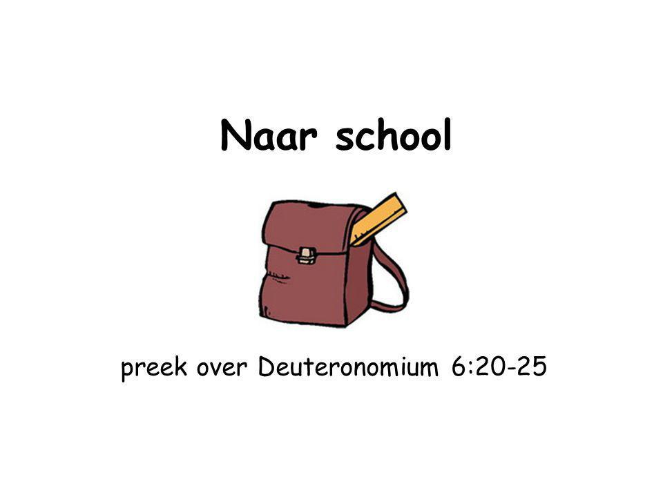 Naar school preek over Deuteronomium 6:20-25