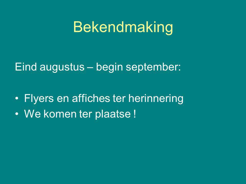 Bekendmaking Eind augustus – begin september: Flyers en affiches ter herinnering We komen ter plaatse !