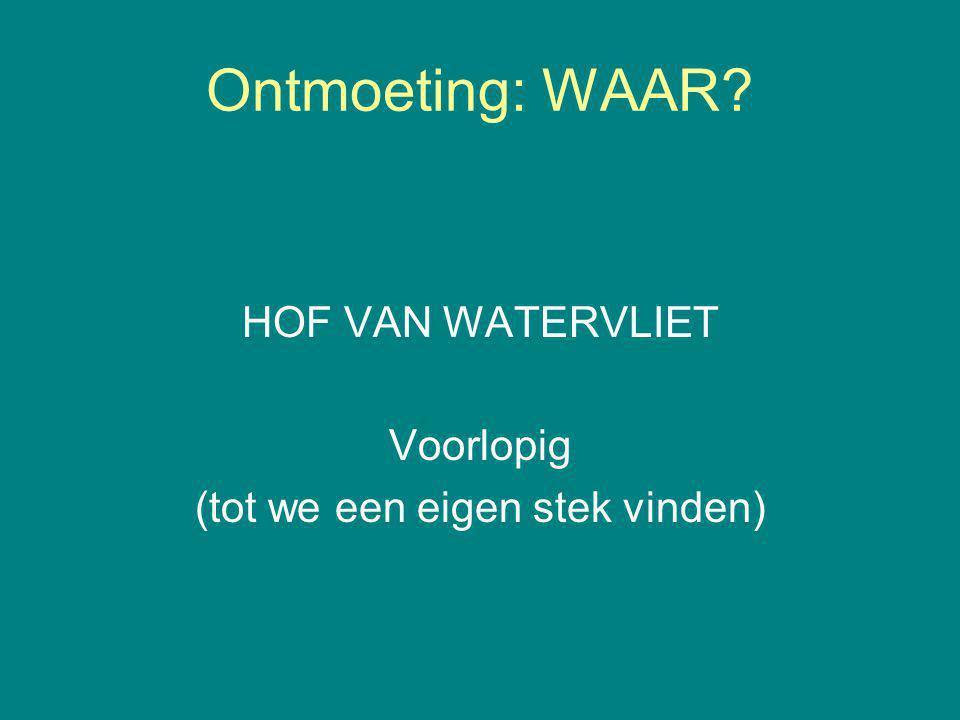 Ontmoeting: WAAR HOF VAN WATERVLIET Voorlopig (tot we een eigen stek vinden)
