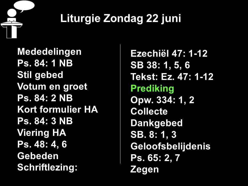 Liturgie Zondag 22 juni Mededelingen Ps. 84: 1 NB Stil gebed Votum en groet Ps.