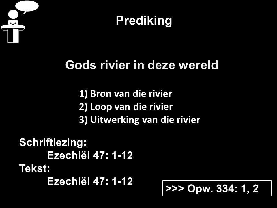 Prediking Gods rivier in deze wereld 1) Bron van die rivier 2) Loop van die rivier 3) Uitwerking van die rivier >>> Opw.