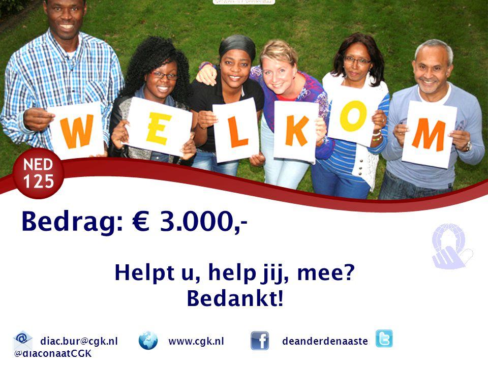 NED 125 diac.bur@cgk.nl www.cgk.nl deanderdenaaste @diaconaatCGK Bedrag: € 3.000,- Helpt u, help jij, mee.