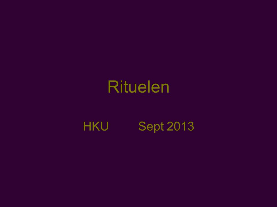 Rituelen HKU Sept 2013