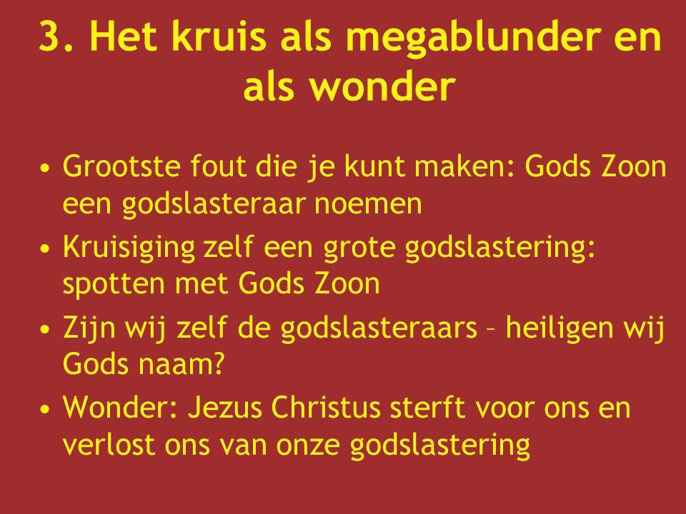Grootste fout die je kunt maken: Gods Zoon een godslasteraar noemen Kruisiging zelf een grote godslastering: spotten met Gods Zoon Zijn wij zelf de go