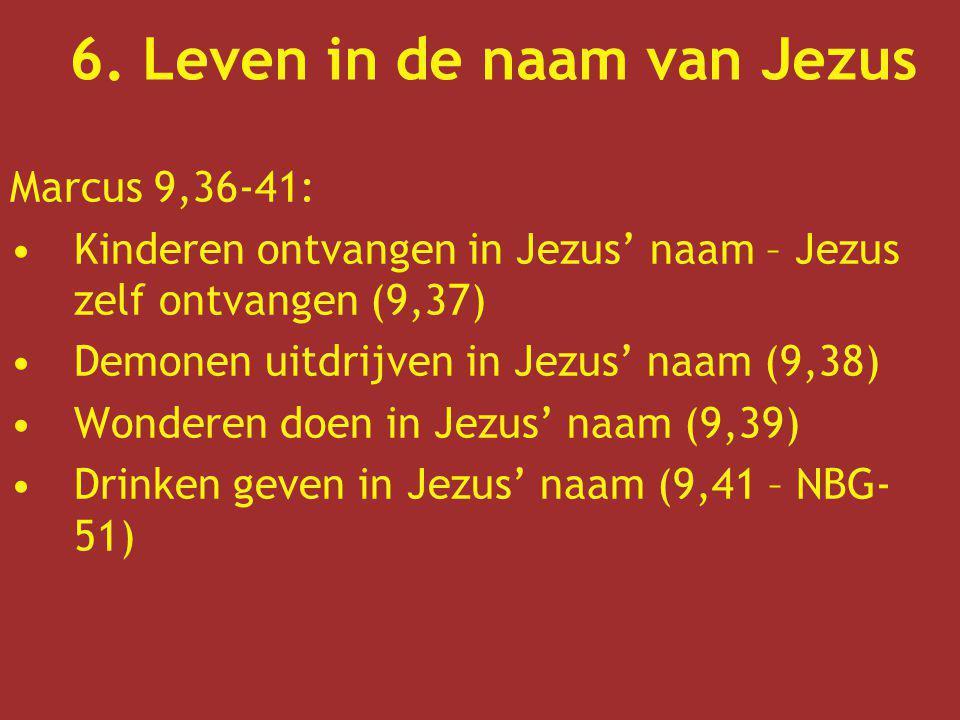 6. Leven in de naam van Jezus Marcus 9,36-41: Kinderen ontvangen in Jezus' naam – Jezus zelf ontvangen (9,37) Demonen uitdrijven in Jezus' naam (9,38)