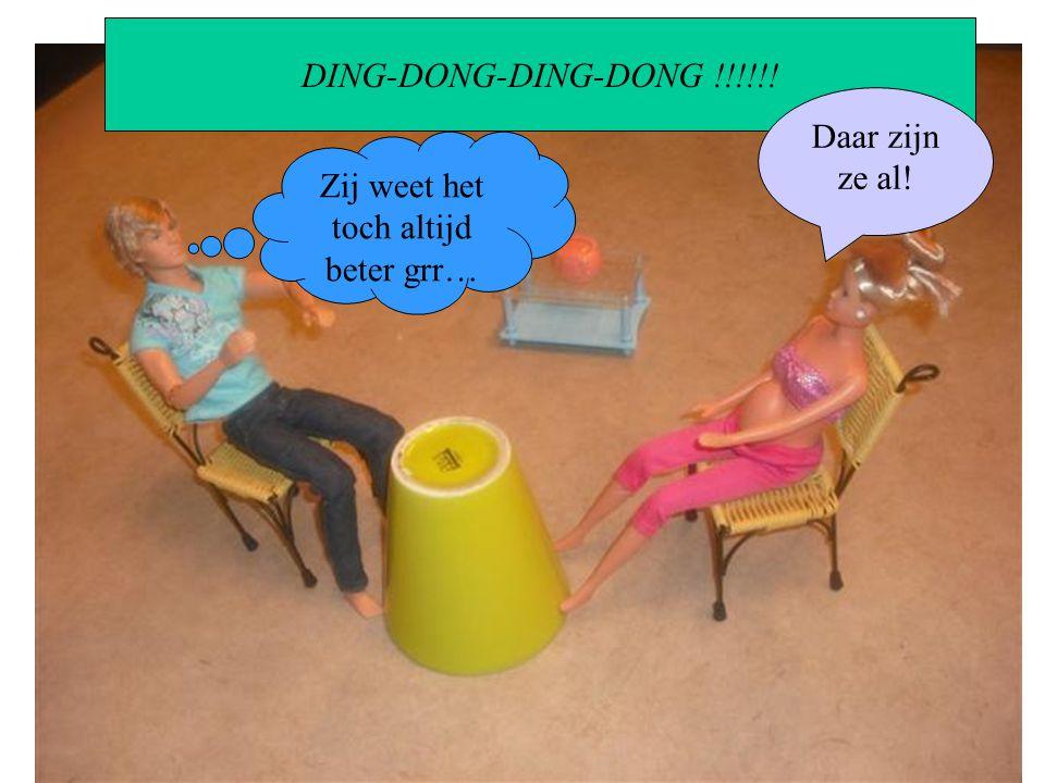 DING-DONG-DING-DONG !!!!!! Daar zijn ze al! Zij weet het toch altijd beter grr…