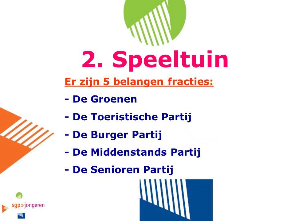 2. Speeltuin Er zijn 5 belangen fracties: - De Groenen - De Toeristische Partij - De Burger Partij - De Middenstands Partij - De Senioren Partij
