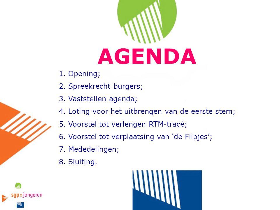 AGENDA 1. Opening; 2. Spreekrecht burgers; 3. Vaststellen agenda; 4. Loting voor het uitbrengen van de eerste stem; 5. Voorstel tot verlengen RTM-trac