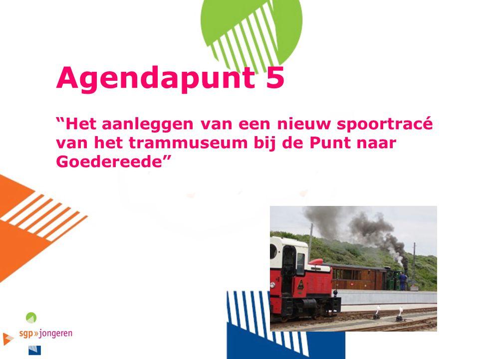 """Agendapunt 5 """"Het aanleggen van een nieuw spoortracé van het trammuseum bij de Punt naar Goedereede"""""""