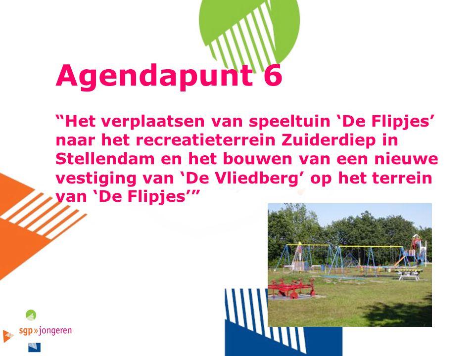 """Agendapunt 6 """"Het verplaatsen van speeltuin 'De Flipjes' naar het recreatieterrein Zuiderdiep in Stellendam en het bouwen van een nieuwe vestiging van"""