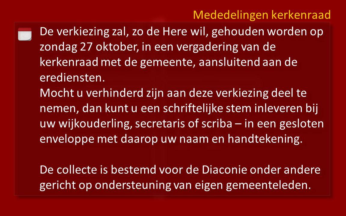 De verkiezing zal, zo de Here wil, gehouden worden op zondag 27 oktober, in een vergadering van de kerkenraad met de gemeente, aansluitend aan de ered