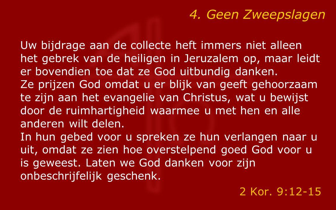 4. Geen Zweepslagen Uw bijdrage aan de collecte heft immers niet alleen het gebrek van de heiligen in Jeruzalem op, maar leidt er bovendien toe dat ze