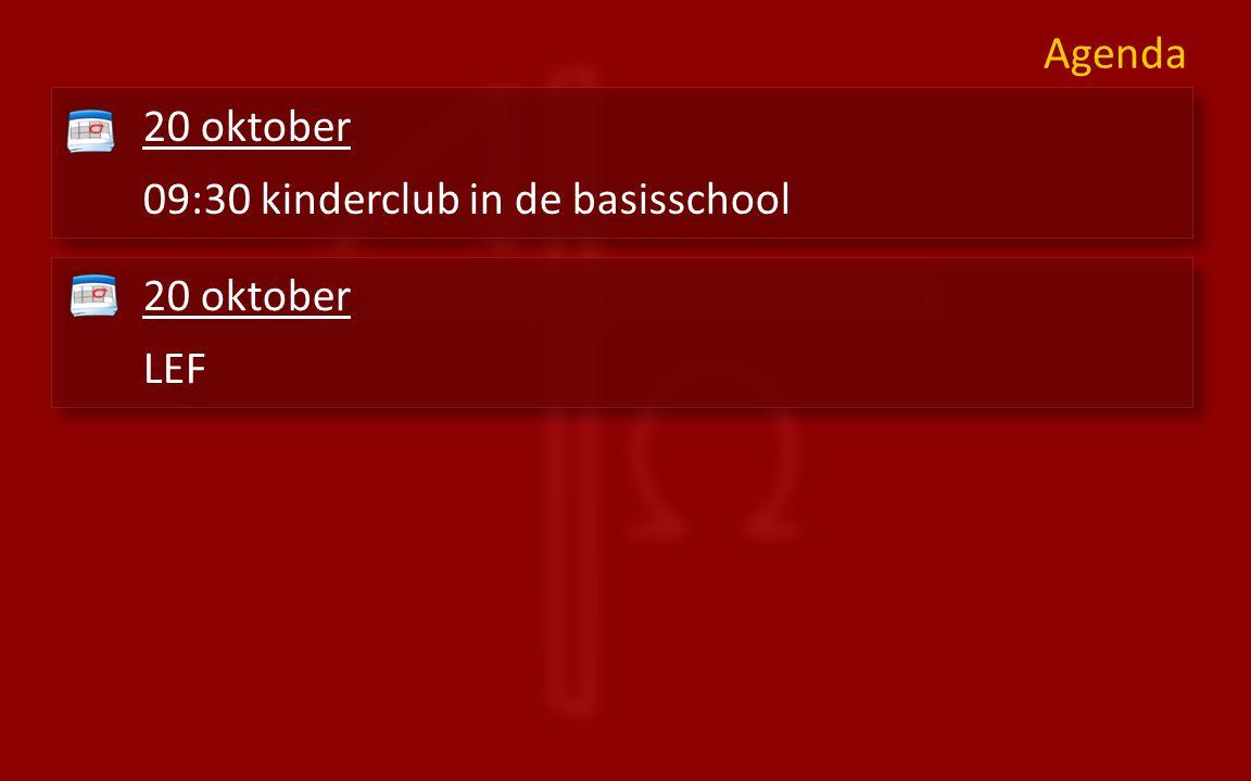 20 oktober LEF 20 oktober LEF 20 oktober 09:30 kinderclub in de basisschool 20 oktober 09:30 kinderclub in de basisschool Agenda