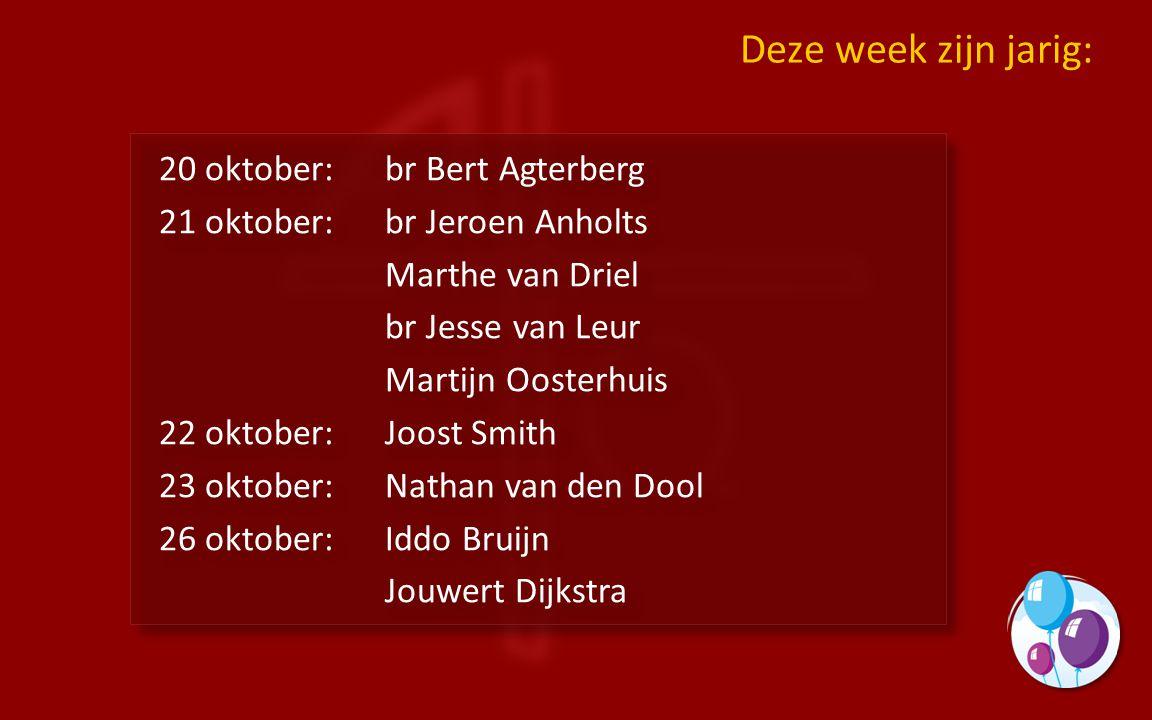 20 oktober:br Bert Agterberg 21 oktober:br Jeroen Anholts Marthe van Driel br Jesse van Leur Martijn Oosterhuis 22 oktober:Joost Smith 23 oktober:Nath