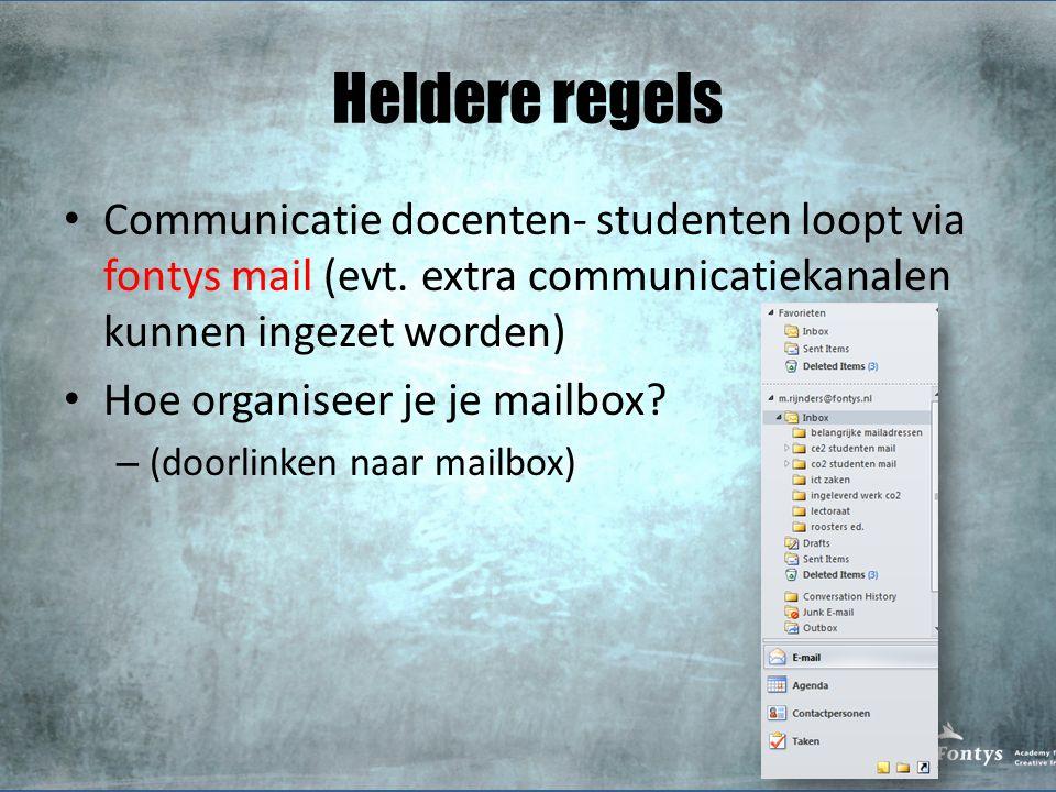 Heldere regels Communicatie docenten- studenten loopt via fontys mail (evt. extra communicatiekanalen kunnen ingezet worden) Hoe organiseer je je mail