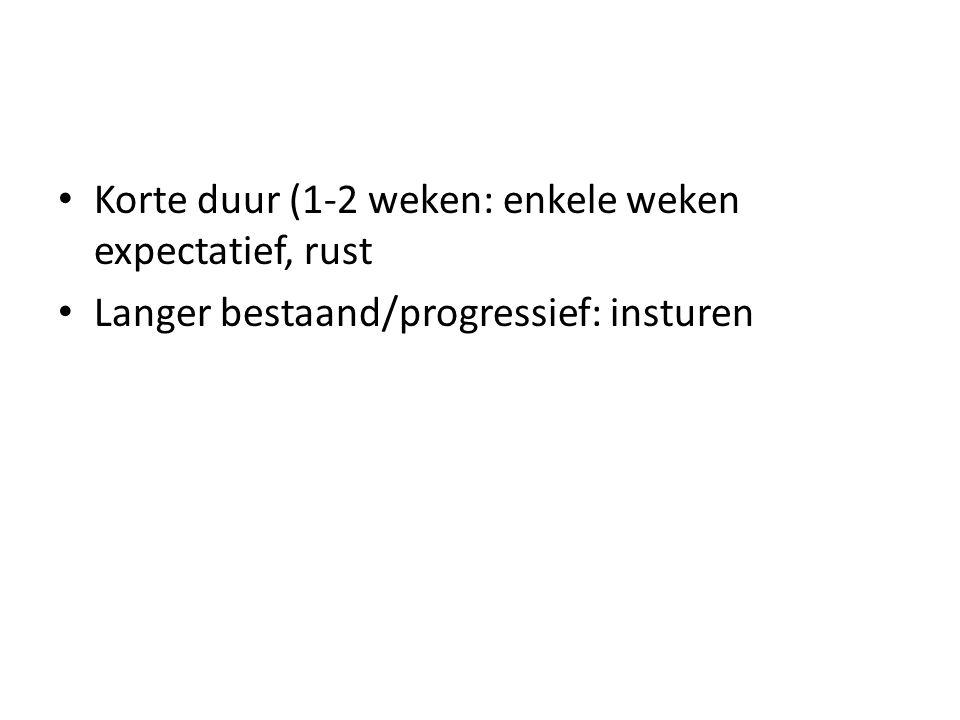 Korte duur (1-2 weken: enkele weken expectatief, rust Langer bestaand/progressief: insturen