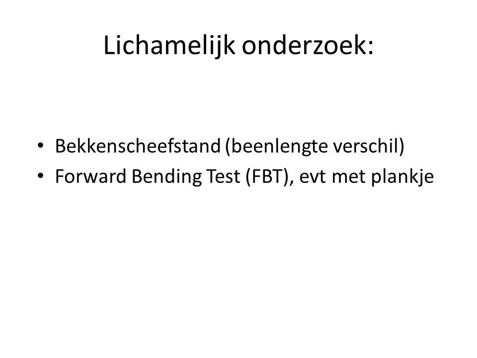 Lichamelijk onderzoek: Bekkenscheefstand (beenlengte verschil) Forward Bending Test (FBT), evt met plankje