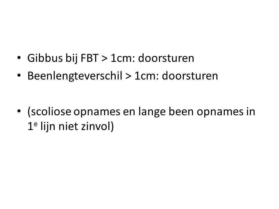 Gibbus bij FBT > 1cm: doorsturen Beenlengteverschil > 1cm: doorsturen (scoliose opnames en lange been opnames in 1 e lijn niet zinvol)