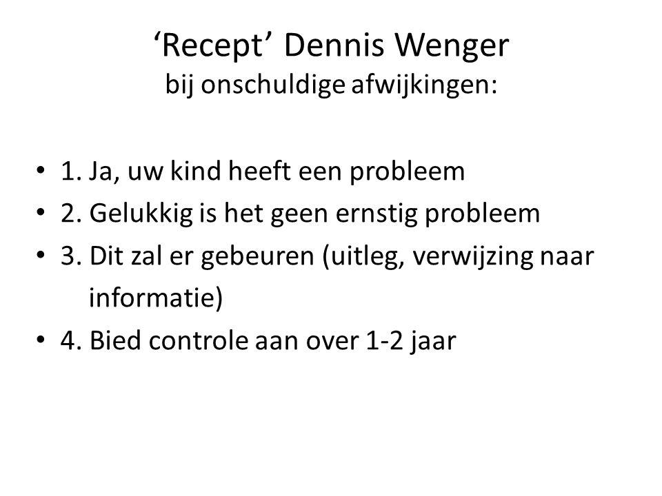 'Recept' Dennis Wenger bij onschuldige afwijkingen: 1. Ja, uw kind heeft een probleem 2. Gelukkig is het geen ernstig probleem 3. Dit zal er gebeuren