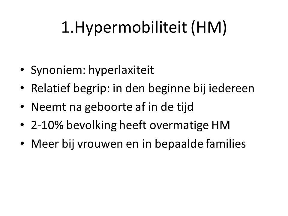 1.Hypermobiliteit (HM) Synoniem: hyperlaxiteit Relatief begrip: in den beginne bij iedereen Neemt na geboorte af in de tijd 2-10% bevolking heeft over