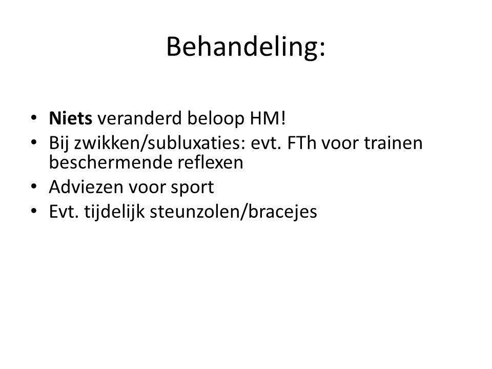 Behandeling: Niets veranderd beloop HM! Bij zwikken/subluxaties: evt. FTh voor trainen beschermende reflexen Adviezen voor sport Evt. tijdelijk steunz