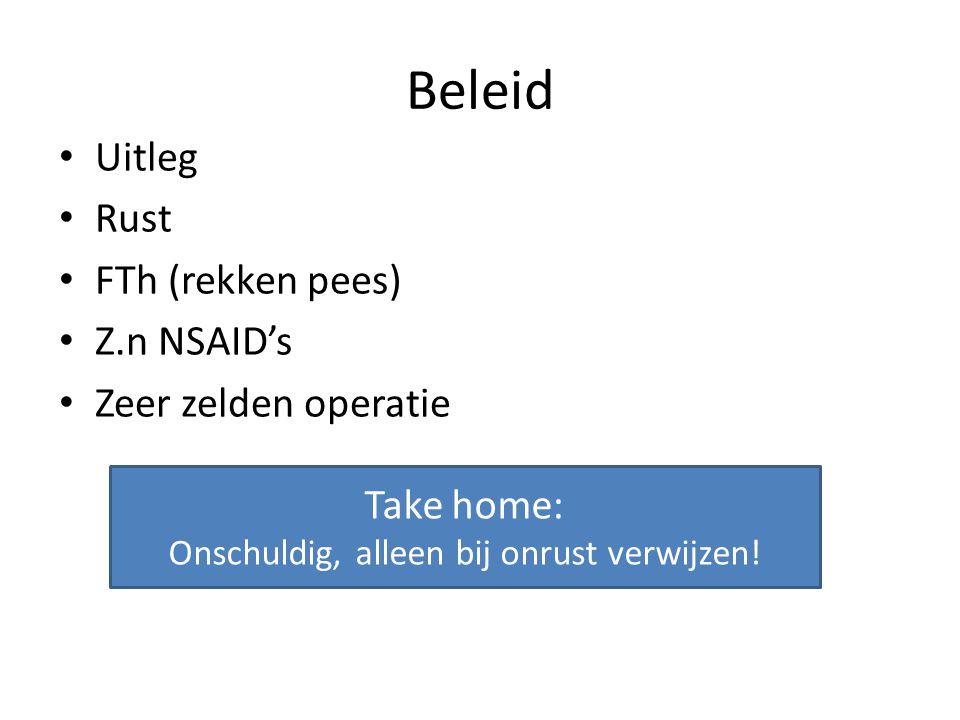 Beleid Uitleg Rust FTh (rekken pees) Z.n NSAID's Zeer zelden operatie Take home: Onschuldig, alleen bij onrust verwijzen!