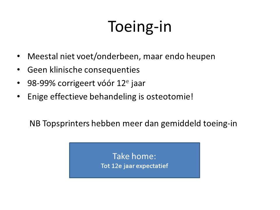 Toeing-in Meestal niet voet/onderbeen, maar endo heupen Geen klinische consequenties 98-99% corrigeert vóór 12 e jaar Enige effectieve behandeling is