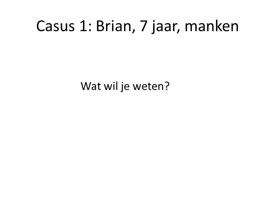 Casus 1: Brian, 7 jaar, manken Wat wil je weten?