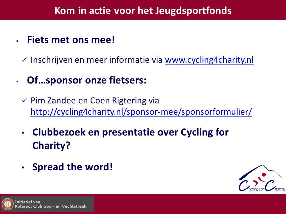 Kom in actie voor het Jeugdsportfonds  Fiets met ons mee! Inschrijven en meer informatie via www.cycling4charity.nlwww.cycling4charity.nl  Of…sponso