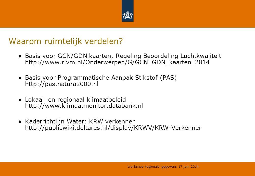 Workshop regionale gegevens 17 juni 2014 Waarom ruimtelijk verdelen? ●Basis voor GCN/GDN kaarten, Regeling Beoordeling Luchtkwaliteit http://www.rivm.