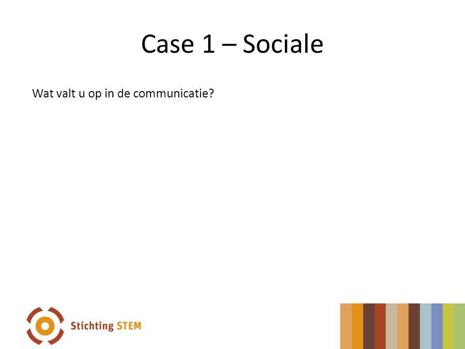 Case 1 – Sociale Wat valt u op in de communicatie?