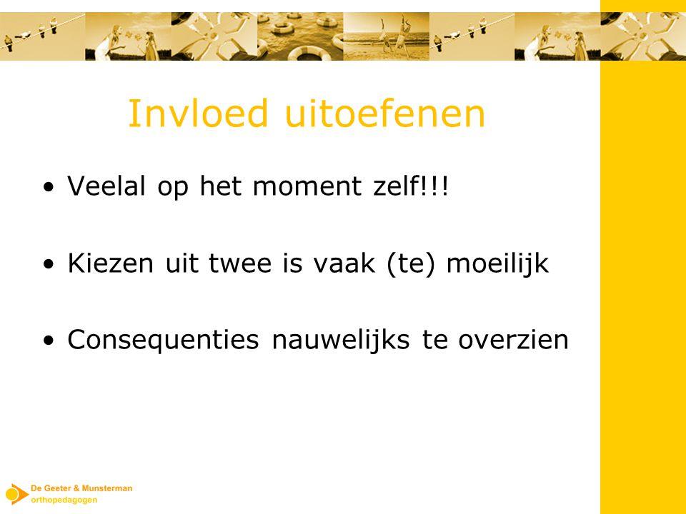 Invloed uitoefenen Veelal op het moment zelf!!.