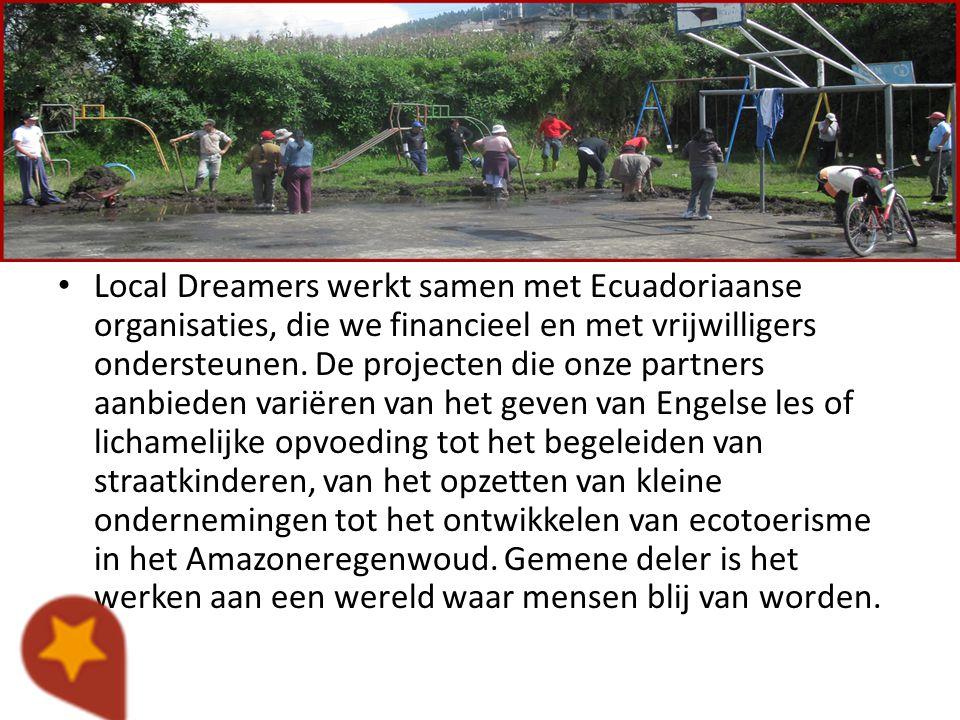 De goede doelen Local Dreamers werkt samen met Ecuadoriaanse organisaties, die we financieel en met vrijwilligers ondersteunen. De projecten die onze