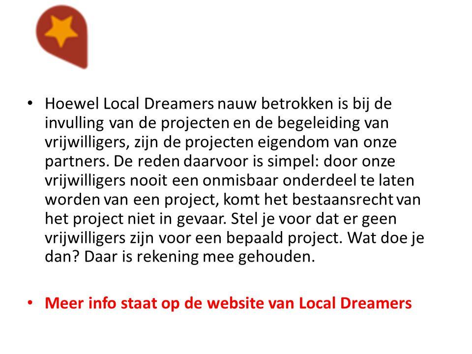 Hoewel Local Dreamers nauw betrokken is bij de invulling van de projecten en de begeleiding van vrijwilligers, zijn de projecten eigendom van onze par