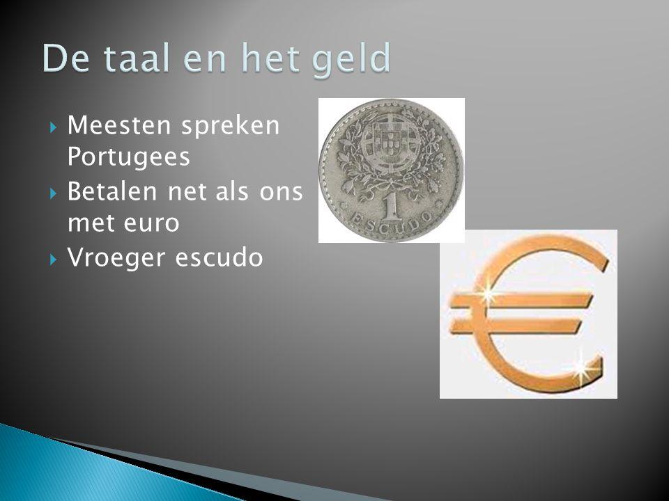  Meesten spreken Portugees  Betalen net als ons met euro  Vroeger escudo